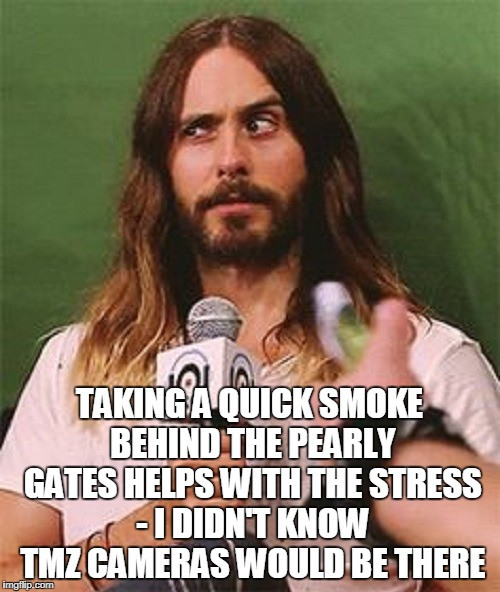 TAKING A QUICK SMOKE BEHIND THE PEARLY GATES HELPS WITH THE STRESS - I DIDN'T KNOW TMZ CAMERAS WOULD BE THERE | made w/ Imgflip meme maker