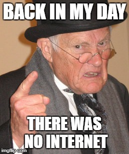 Back In My Day Meme | BACK IN MY DAY THERE WAS NO INTERNET | image tagged in memes,back in my day | made w/ Imgflip meme maker