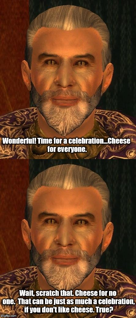 Sheogorath Talks Cheese (Game Quotes Week) | Wonderful! Time for a celebration...Cheese for everyone. Wait, scratch that. Cheese for no one.  That can be just as much a celebration, if  | image tagged in memes,game quotes week,dfire,games,quotes,elder scrolls | made w/ Imgflip meme maker