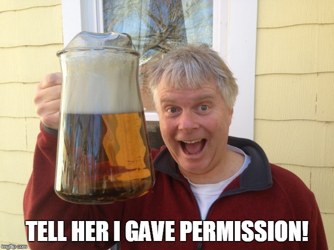 TELL HER I GAVE PERMISSION! | made w/ Imgflip meme maker