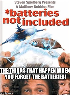 THE THINGS THAT HAPPEN WHEN YOU FORGET THE BATTERIES! | made w/ Imgflip meme maker