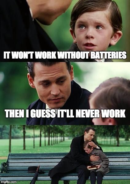 Finding Neverland Meme | IT WON'T WORK WITHOUT BATTERIES THEN I GUESS IT'LL NEVER WORK | image tagged in memes,finding neverland,presents,christmas presents,life sucks,life | made w/ Imgflip meme maker