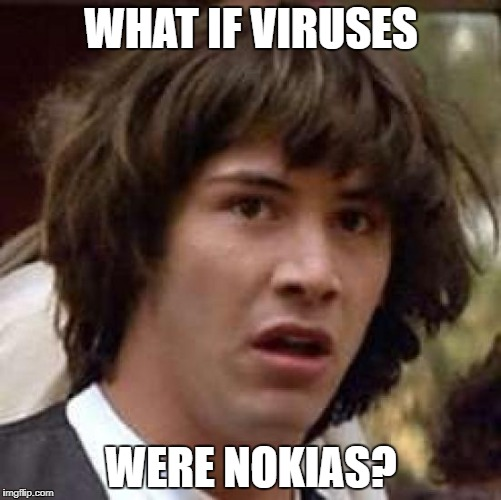 Conspiracy Keanu Meme | WHAT IF VIRUSES WERE NOKIAS? | image tagged in memes,conspiracy keanu | made w/ Imgflip meme maker