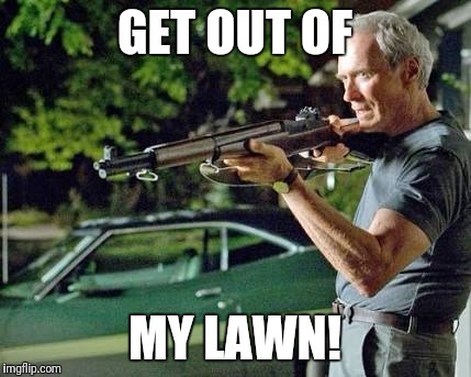 Kowalski | GET OUT OF MY LAWN! | image tagged in walt kowalski,gran torino,get out of my lawn | made w/ Imgflip meme maker