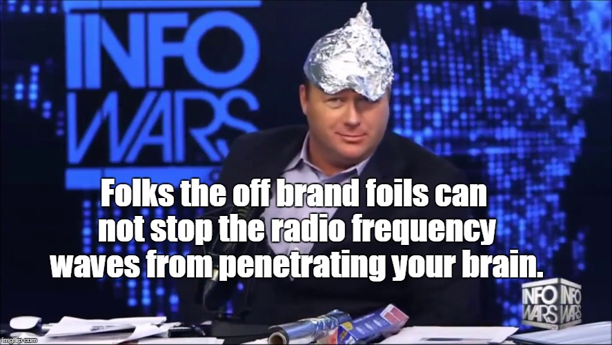 Pro Tip: don't settle for the off brand/generic  | Folks the off brand foils can not stop the radio frequency waves from penetrating your brain. | image tagged in alex jones,pro tip,tin foil hat,generic,conspiracy theory,memes | made w/ Imgflip meme maker
