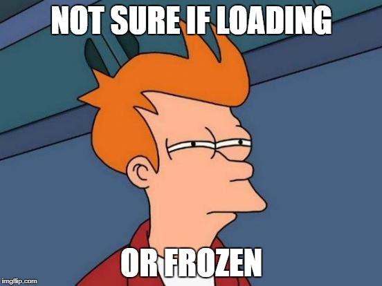 Futurama Fry Meme | NOT SURE IF LOADING OR FROZEN | image tagged in memes,futurama fry | made w/ Imgflip meme maker