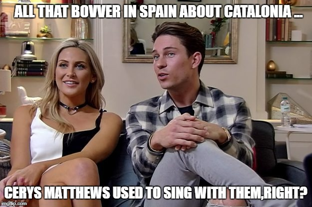 Catalonia Crisis | ALL THAT BOVVER IN SPAIN ABOUT CATALONIA ... CERYS MATTHEWS USED TO SING WITH THEM,RIGHT? | image tagged in joey essex | made w/ Imgflip meme maker
