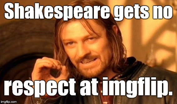 One Does Not Simply Meme | Shakespeare gets no respect at imgflip. | image tagged in memes,one does not simply | made w/ Imgflip meme maker