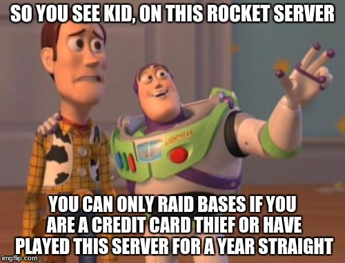 Stupid rocket servers that make you pay for crap | SO YOU SEE KID, ON THIS ROCKET SERVER YOU CAN ONLY RAID BASES IF YOU ARE A CREDIT CARD THIEF OR HAVE PLAYED THIS SERVER FOR A YEAR STRAIGHT | image tagged in memes,unturned,rocket mod | made w/ Imgflip meme maker