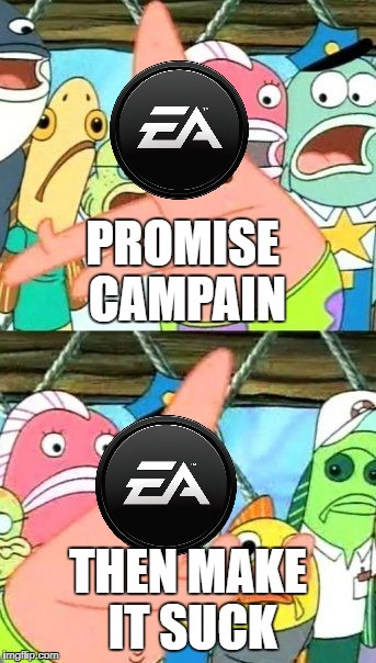 Put It Somewhere Else Patrick Meme | PROMISE CAMPAIN THEN MAKE IT SUCK | image tagged in memes,put it somewhere else patrick | made w/ Imgflip meme maker
