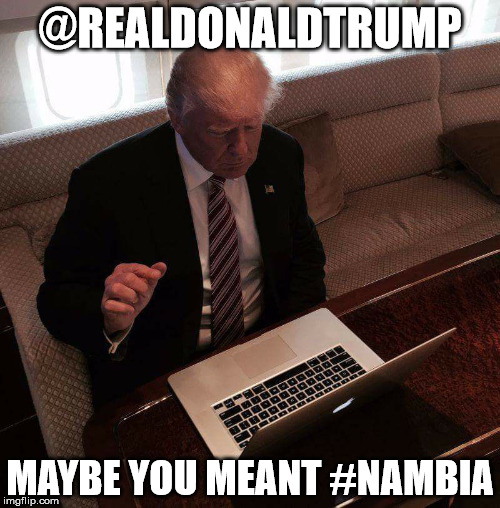 trump computer | @REALDONALDTRUMP MAYBE YOU MEANT #NAMBIA | image tagged in trump computer | made w/ Imgflip meme maker
