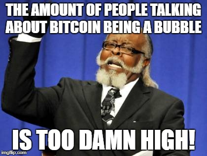 Too Damn High Meme | THE AMOUNT OF PEOPLE TALKING ABOUT BITCOIN BEING A BUBBLE IS TOO DAMN HIGH! | image tagged in memes,too damn high | made w/ Imgflip meme maker