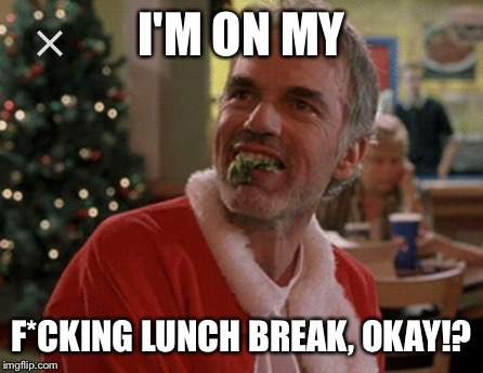 I'M ON MY F*CKING LUNCH BREAK, OKAY!? | made w/ Imgflip meme maker
