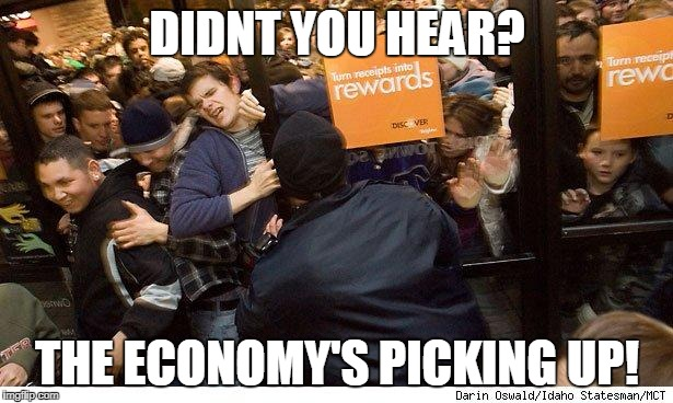 Shopping | DIDNT YOU HEAR? THE ECONOMY'S PICKING UP! | image tagged in shopping | made w/ Imgflip meme maker
