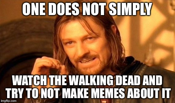 One Does Not Simply Meme | ONE DOES NOT SIMPLY WATCH THE WALKING DEAD AND TRY TO NOT MAKE MEMES ABOUT IT | image tagged in memes,one does not simply | made w/ Imgflip meme maker