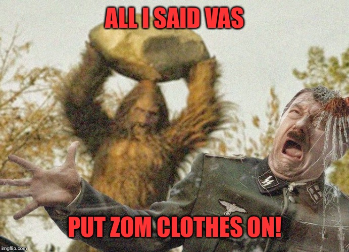 ALL I SAID VAS PUT ZOM CLOTHES ON! | made w/ Imgflip meme maker