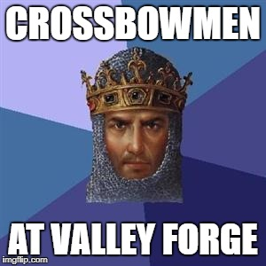 Age of Empires III Logic | CROSSBOWMEN AT VALLEY FORGE | image tagged in age of empires logic | made w/ Imgflip meme maker
