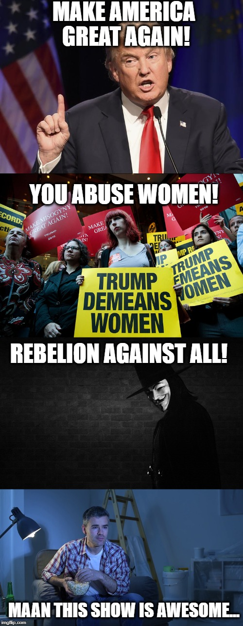 Give me popcorn :D | MAKE AMERICA GREAT AGAIN! YOU ABUSE WOMEN! REBELION AGAINST ALL! MAAN THIS SHOW IS AWESOME... | image tagged in meme,political meme,just popcorn,i dont care,donald trump,regular show | made w/ Imgflip meme maker