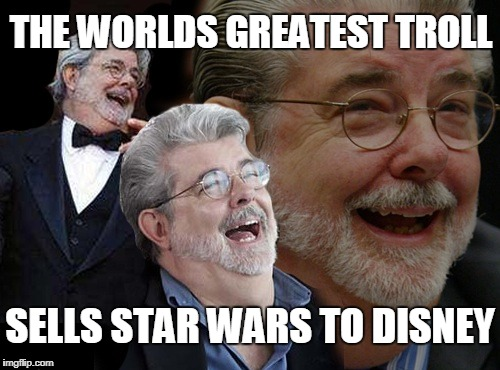 Mega Troll | THE WORLDS GREATEST TROLL SELLS STAR WARS TO DISNEY | image tagged in laughing george lucas,troll face | made w/ Imgflip meme maker