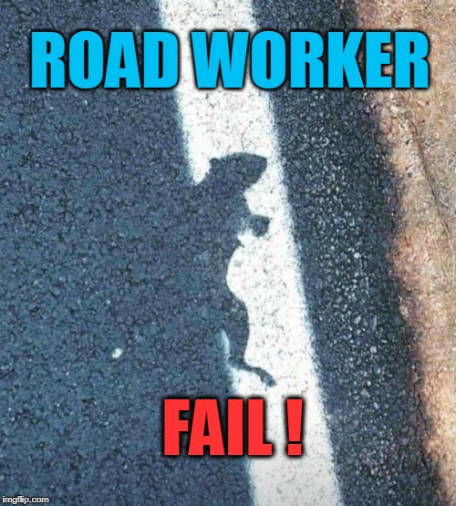 LAZY | ROAD WORKER FAIL ! | image tagged in lazy,fails | made w/ Imgflip meme maker