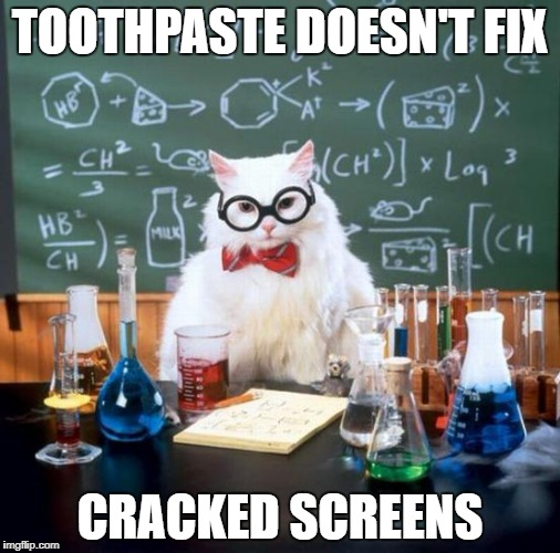 Chemistry Cat Meme | TOOTHPASTE DOESN'T FIX CRACKED SCREENS | image tagged in memes,chemistry cat | made w/ Imgflip meme maker