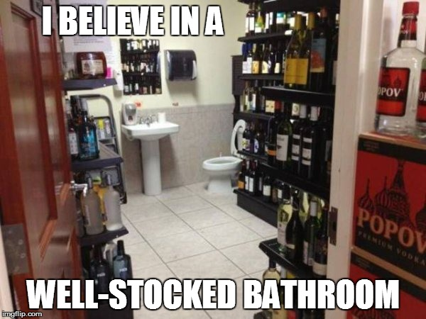 Keys to a happy life: | I BELIEVE IN A WELL-STOCKED BATHROOM | image tagged in funny | made w/ Imgflip meme maker