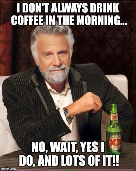 Morning Joe | A | image tagged in the most interesting man in the world | made w/ Imgflip meme maker