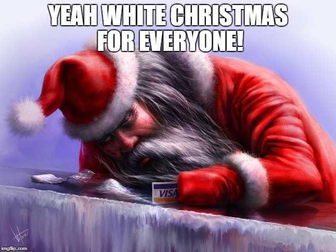 YEAH WHITE CHRISTMAS FOR EVERYONE! | made w/ Imgflip meme maker
