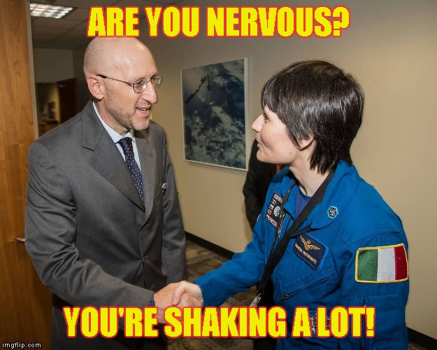 Female Astronaut Handshake | ARE YOU NERVOUS? YOU'RE SHAKING A LOT! | image tagged in female astronaut handshake,memes | made w/ Imgflip meme maker