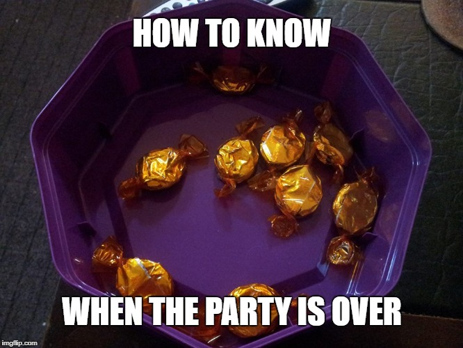 How To Know - Party Is Over | HOW TO KNOW WHEN THE PARTY IS OVER | image tagged in christmas,party,sweet,quality street,toffee penny,blah | made w/ Imgflip meme maker