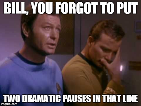 BILL, YOU FORGOT TO PUT TWO DRAMATIC PAUSES IN THAT LINE | made w/ Imgflip meme maker