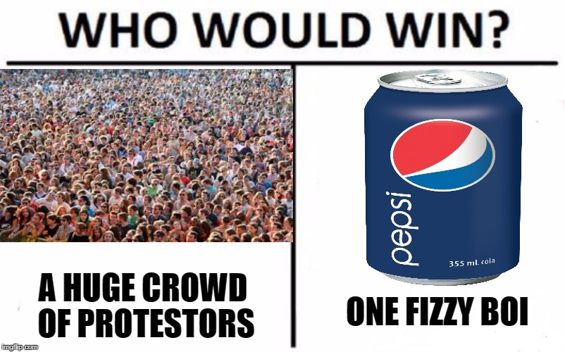 Who Would Win? Meme | ONE FIZZY BOI A HUGE CROWD OF PROTESTORS | image tagged in who would win | made w/ Imgflip meme maker