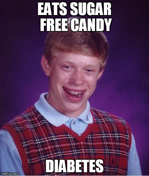 Bad Luck Brian Meme |  EATS SUGAR FREE CANDY; DIABETES | image tagged in memes,bad luck brian,funny,funny memes,meme,funny meme | made w/ Imgflip meme maker