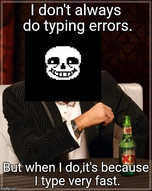 I type very fast | I don't always do typing errors. But when I do,it's because I type very fast. | image tagged in memes,the most interesting man in the world,error,typing | made w/ Imgflip meme maker