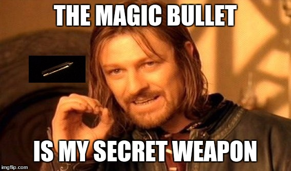 One Does Not Simply Meme | THE MAGIC BULLET IS MY SECRET WEAPON | image tagged in memes,one does not simply | made w/ Imgflip meme maker