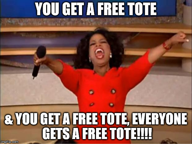 Oprah You Get A Meme | YOU GET A FREE TOTE & YOU GET A FREE TOTE, EVERYONE GETS A FREE TOTE!!!! | image tagged in memes,oprah you get a | made w/ Imgflip meme maker