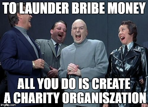 Laughing Villains Meme | TO LAUNDER BRIBE MONEY ALL YOU DO IS CREATE A CHARITY ORGANISZATION | image tagged in memes,laughing villains | made w/ Imgflip meme maker