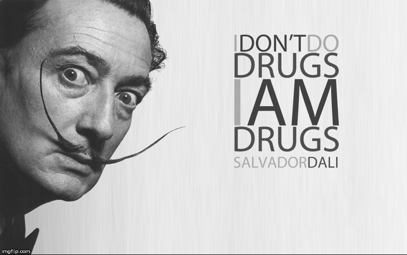 not to be confused with being high on life | I DON'T DO DRUGS. I AM DRUGS SALVADOR DALI | image tagged in salvador dali,drugs,quotes | made w/ Imgflip meme maker