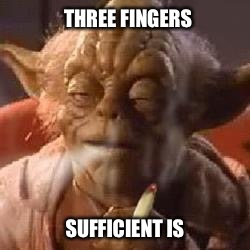 THREE FINGERS SUFFICIENT IS | made w/ Imgflip meme maker