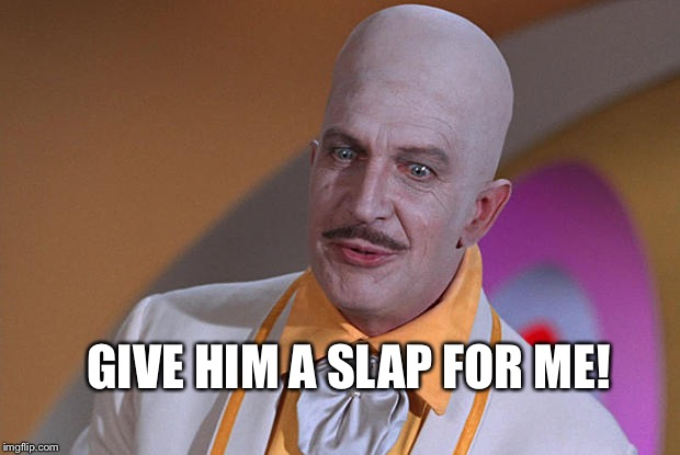 GIVE HIM A SLAP FOR ME! | made w/ Imgflip meme maker