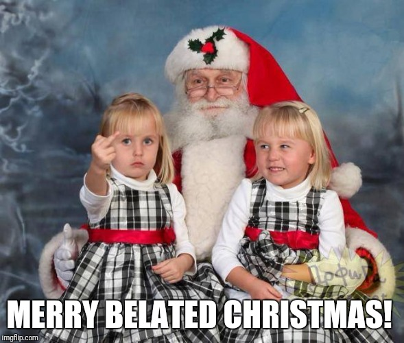 Christmas Cheer | MERRY BELATED CHRISTMAS! | image tagged in christmas cheer | made w/ Imgflip meme maker