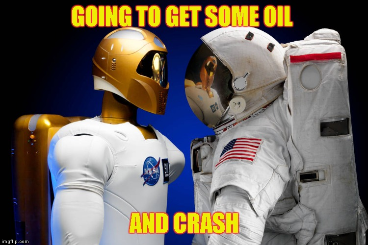 Crash Test Astronaut | GOING TO GET SOME OIL AND CRASH | image tagged in crash test astronaut | made w/ Imgflip meme maker