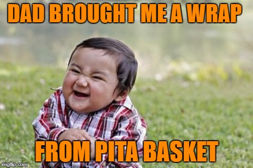 Evil Toddler Meme | DAD BROUGHT ME A WRAP FROM PITA BASKET | image tagged in memes,evil toddler | made w/ Imgflip meme maker