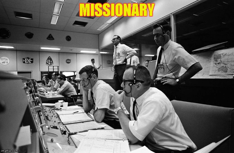 MISSIONARY | image tagged in mission control | made w/ Imgflip meme maker