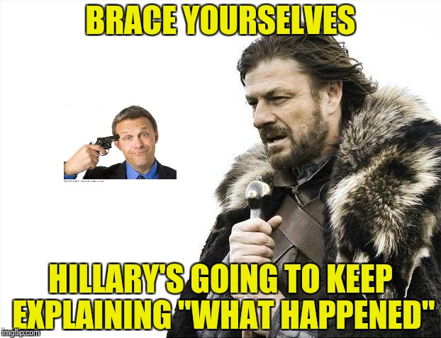 "It will last as long as this stupid investigation | BRACE YOURSELVES HILLARY'S GOING TO KEEP EXPLAINING ""WHAT HAPPENED"" 