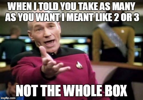 cheap dads  | WHEN I TOLD YOU TAKE AS MANY AS YOU WANT I MEANT LIKE 2 OR 3 NOT THE WHOLE BOX | image tagged in memes,picard wtf,annoying customers,bag of money,money | made w/ Imgflip meme maker