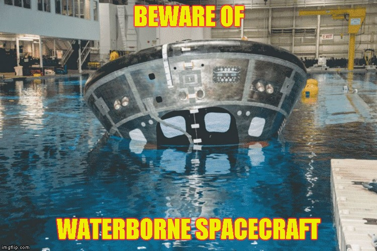 BEWARE OF WATERBORNE SPACECRAFT | image tagged in uprighting spacecraft | made w/ Imgflip meme maker