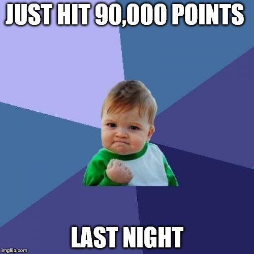 Success Kid Meme | JUST HIT 90,000 POINTS LAST NIGHT | image tagged in memes,success kid | made w/ Imgflip meme maker