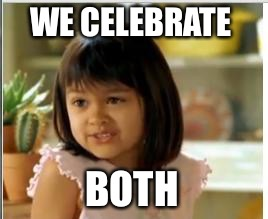 WE CELEBRATE BOTH | made w/ Imgflip meme maker