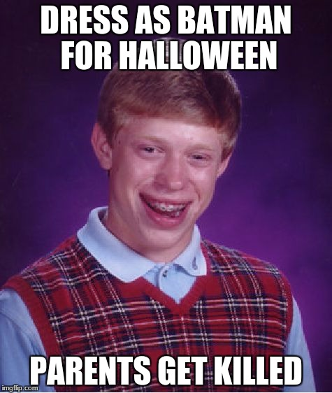 Bad Luck Brian Meme | DRESS AS BATMAN FOR HALLOWEEN PARENTS GET KILLED | image tagged in memes,bad luck brian | made w/ Imgflip meme maker